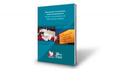 Manual para funcionarios sobre excepciones al derecho de acceso a la información pública